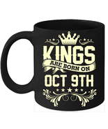 Kings Are Born On October 9th Birthday 11oz Coffee Mug Gift - $15.95