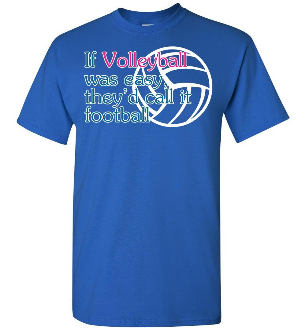 If Volleyball Was Easy They'd Call It Football T shirt - T ...