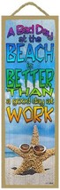 A bad day at the beach is better than a good day at work Colorful Wood P... - $14.99