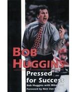 Bob Huggins : Pressed for Success 1995 Hardcover Book Cincinnati West Vi... - $24.74