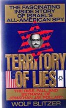 Territory of Lies: The Rise, Fall, and Betrayal of Jonathan Jay Pollard Blitzer,