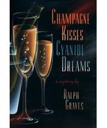 Champagne Kisses, Cyanide Dreams [Paperback] [May 01, 2003] Ralph Graves - $11.91