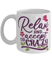 Relax and Accept The Crazy - 11 oz Classic Coffee Mug  - £11.62 GBP