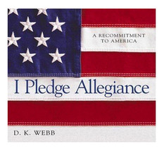 I PLEDGE ALLEGIANCE:A RECOMMITMENT Hard Cover Book By D.K. WEBB 60 Page ... - $6.01
