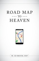 Roadmap to Heaven: A Catholic Plan of Life by Fr. Ed Broom