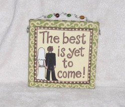 GLORY HAUS THE BEST IS YET TO COME 8X8 WEDDING PLAQUE LAURA KIRKLAND - $7.99