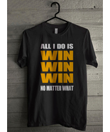 All i do is win no matter what - Custom Men's T-Shirt (3697) - $19.13+