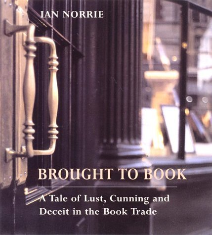 Primary image for Brought to Book: a Tale of Lust Cunning and Deceit in the Book Trade Norrie, Ian