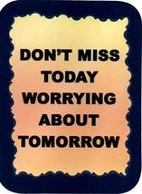 "Don't Miss Today Worrying About Tomorrow 3"" x 4"" Love Note Inspirational Sayings - $2.69"