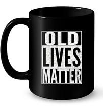 Funny Old Lives Matter Men Women Elderly Seniors Gift Coffee Mug - $13.99+