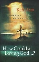 How Could a Loving God...?  Powerful Answers on Suffering by Ken Ham