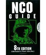 NCO Guide: 8th Edition Rush USA (Ret.), CSM Robert S. - $7.16