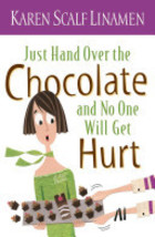 Just Hand Over the Chocolate and No One Will Get Hurt By Karen Scalf Lin... - $4.35