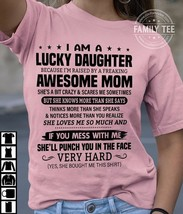 I Am A Lucky Daughter Awesome Mom T Shirt Light Pink Cotton Ladies S-3XL - $19.50+