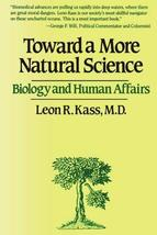 Toward a More Natural Science [Paperback] Kass, Leon R. - $5.99