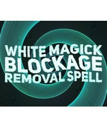WHITE MAGICK BLOCKAGE REMOVAL SPELL! EXPERIENCE THE MAXIMUM EFFECTS OF MAGICK! - $49.99