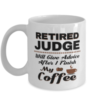Funny Judge Coffee Mug - Retired Will Give Advice After I Finish My Coff... - $14.95