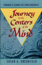 Journey to the Centers of the Mind: Toward a Science of Consciousness Greenfield