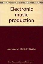Electronic music production [Jan 01, 1974] Douglas, Alan Lockhart Monteith - $57.99