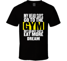 My Heart Says Eat More Dream Funny Food Gym T Shirt - $20.99+