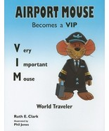 Airport Mouse Becomes a VIP/VIM World Traveler Clark, Ruth E. and Jones,... - $19.75
