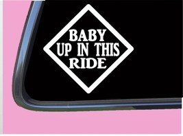 """Baby Up In This Ride TP 268 Car Window 6"""" DECAL STICKER baby on board - $4.99"""