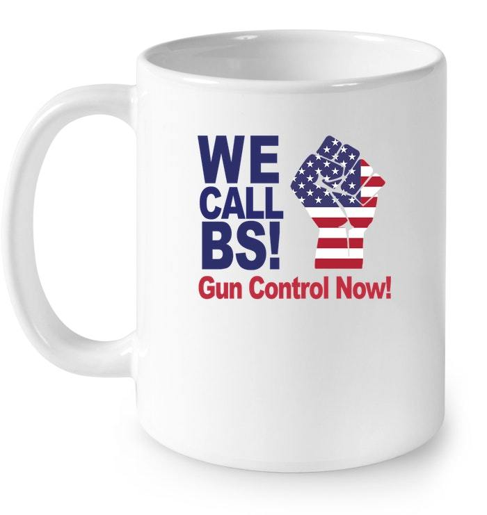 We Call BS Gun Control Now American Flag Protest Gift Coffee Mug
