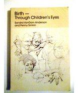Birth-Through Children's Eyes [Paperback] [Jun 01, 1981] Anderson, Sandr... - $18.10