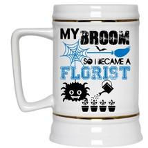I Became A Florist Beer Stein 22oz, My Broom Beer Mug - $26.99