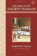 The Book of the Ancient Romans: Memoria Press Mills, Dorothy - $10.00