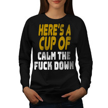 A Cup Of Calm Down Jumper Funny Women Sweatshirt - $18.99