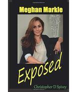 Meghan Markle - EXPOSED [Paperback] Spivey, Christopher D. - $15.70