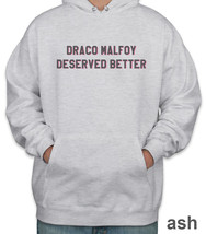 Draco Malfoy Deserved Better Unisex Pullover Hoodie S-3XL Ash - $31.00