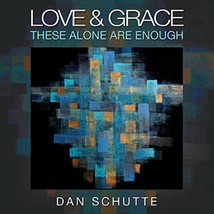 Love and Grace by Dan Schutte