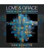 Love and Grace by Dan Schutte - $23.98