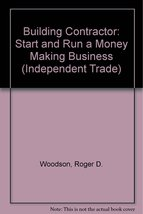 Building Contractor: Start and Run a Money-Making Business (Independent Trade) [
