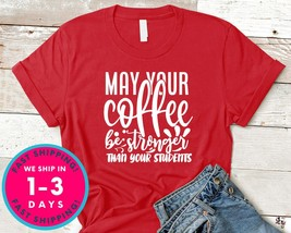 May Your Coffee Be Stronger Than Your Students - $16.99