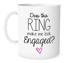 Does This Ring Make Me Look Engaged - 11 Ounce White Ceramic Coffee or Tea Mug  - $14.99