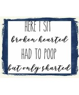 Here I Sit Broken Hearted Had to Poop But Only Farted (V2) Funny Sign sp... - $8.86