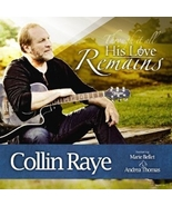 HIS LOVE REMAINS by Collin Raye - $26.95