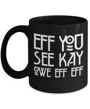 Eff You See Kay Rude Mug Owe Eff Eff - F*ck Off Funny Gift Office Humor Black - £12.73 GBP+