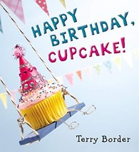 Happy Birthday, Cupcake! [Hardcover] Border, Terry image 1