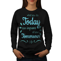 Today Improve Tomorrow Jumper Work Women Sweatshirt - $18.99