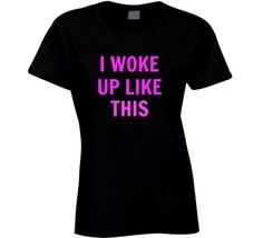 I Woke Up Like This Ladies Fitted T Shirt Novelty Clothing Gift Fashion ... - $18.78+