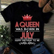 A Queen Was Born In July Happy Birthday To Me Ladies T-Shirt Cotton S-3XL - $13.59