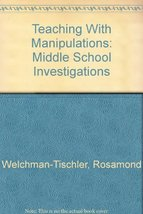 Teaching With Manipulations: Middle School Investigations Welchman-Tisch... - $3.56