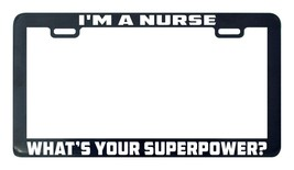 I'm a nurse whats your superpower license plate frame holder - $5.99