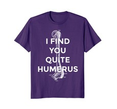 Medical Funny shirt I find you quite humerus humorous tee Men - $19.95+