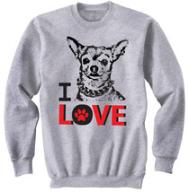 I Love Chihuahua 1 - New Cotton Grey SWEATSHIRT- All Sizes - $31.88