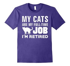 My Cats Are My Full Time Job I'm Retired Hobby T-Shirt Men ^ ^ HO2BY - $17.95+